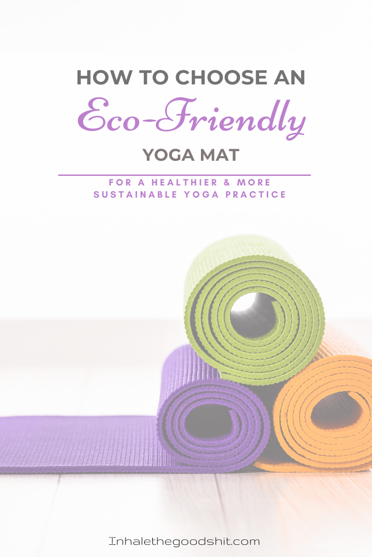How To Choose An Eco-Friendly Yoga Mat - Inhale The Good Shit