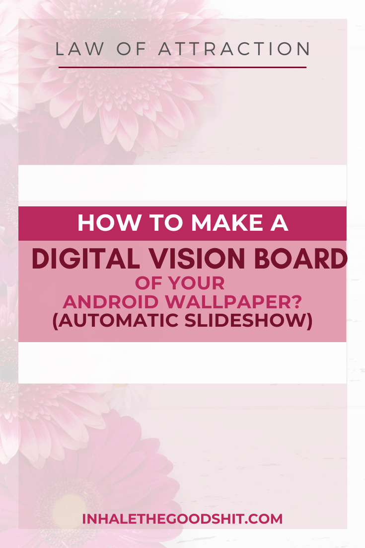 How To Make A Digital Vision Board Of Your Android Wallpaper Slideshow - Inhale The Good Shit